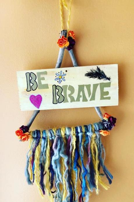 Be Brave . inspirational driftwood car hanger, home decor Wall Hanging / Driftwood Wall Decor / Bohemian Wall Art / Nursery Decor