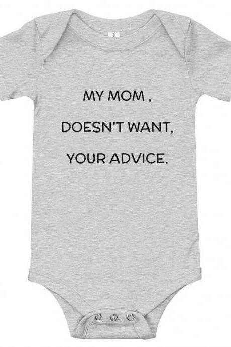 My Mom doesn't want your advice.Funny Baby Onesies®, Baby Shower Gift, Funny Baby Bodysuit